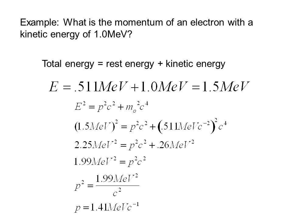 Example: What is the momentum of an electron with a kinetic energy of 1.0MeV
