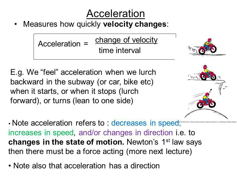 Acceleration Measures how quickly velocity changes: change of velocity