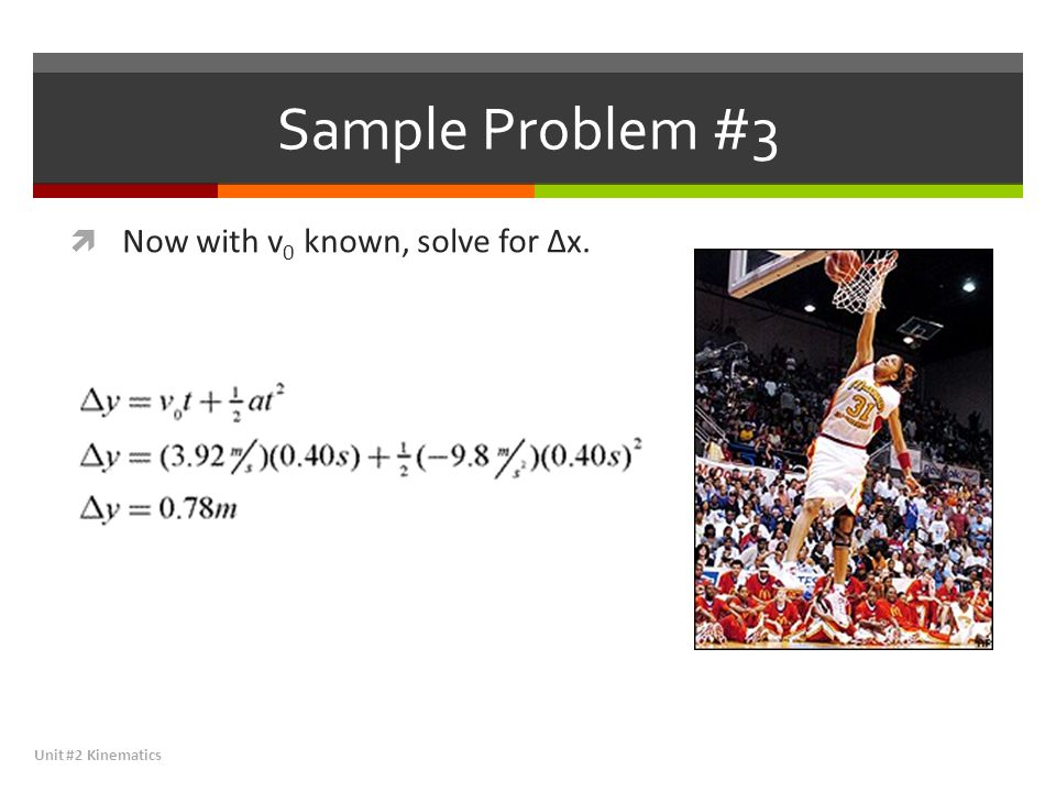 Sample Problem #3 Now with v0 known, solve for Δx. Unit #2 Kinematics