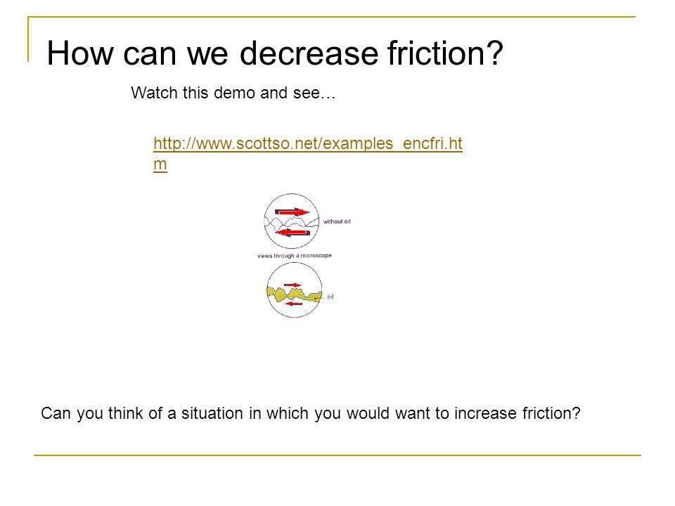 How can we decrease friction