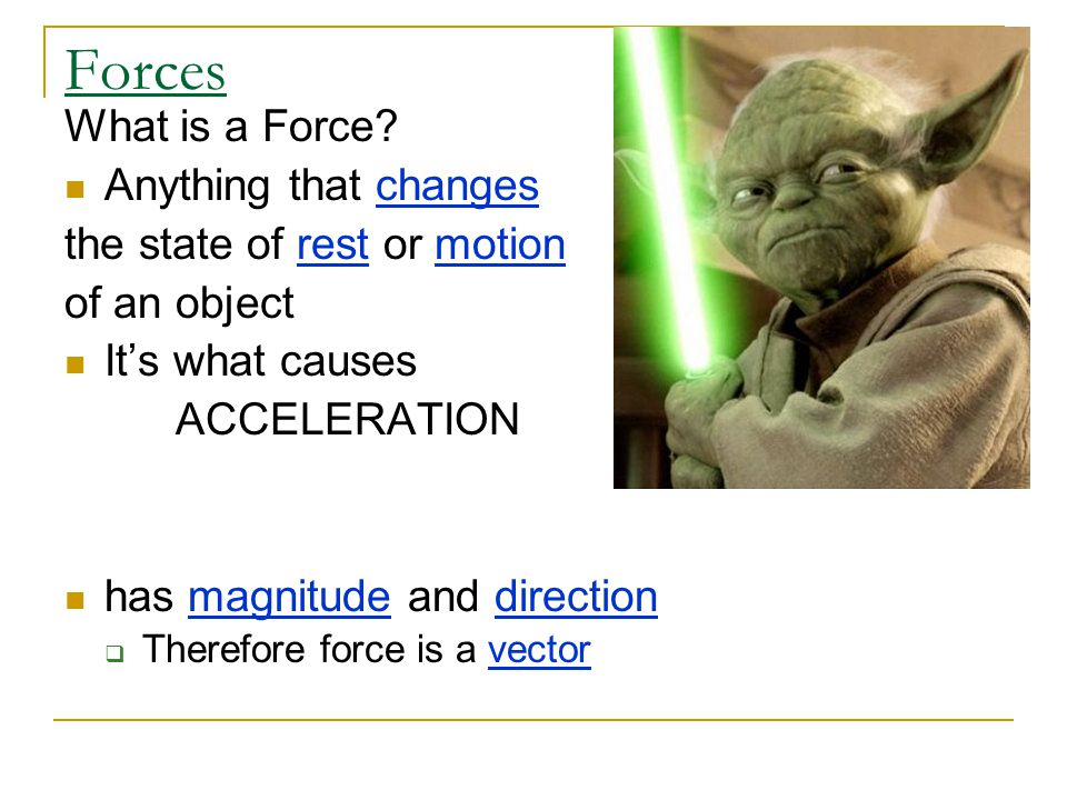 Forces What is a Force Anything that changes