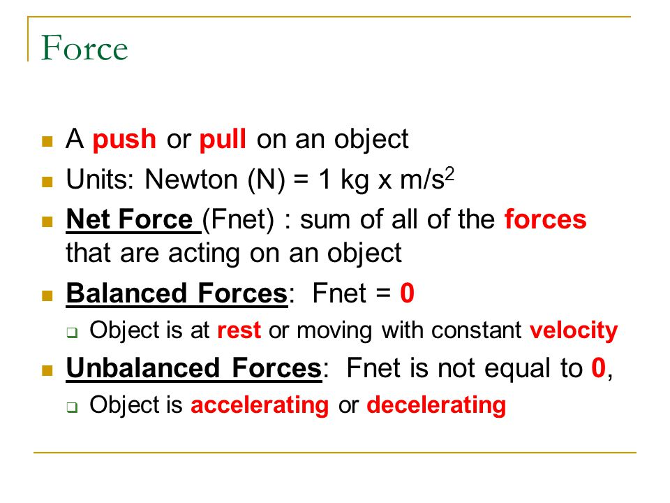 Force A push or pull on an object Units: Newton (N) = 1 kg x m/s2