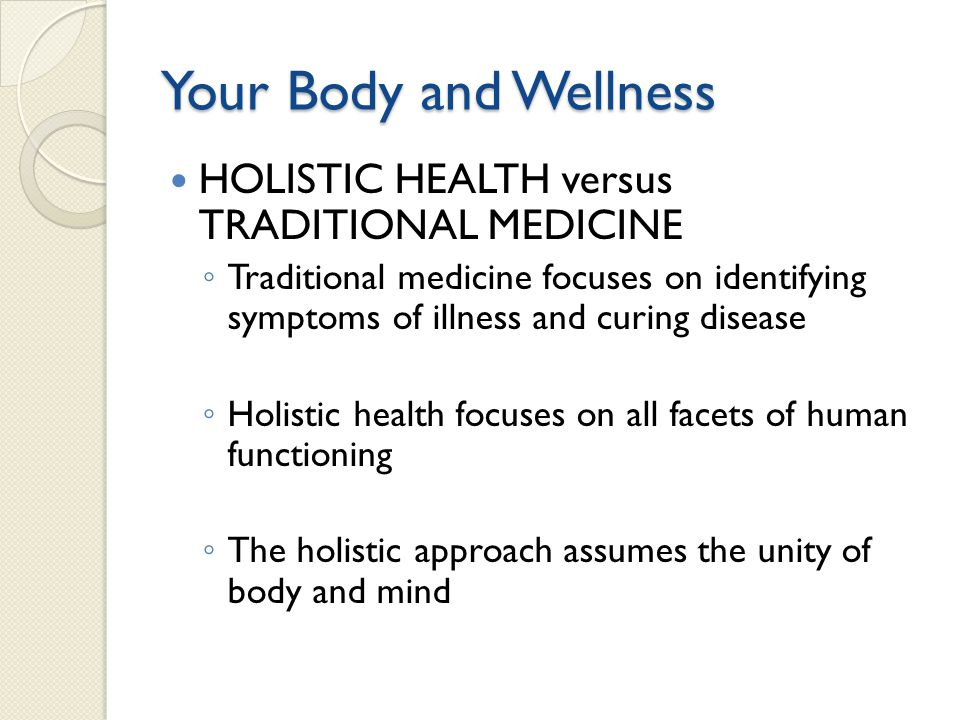 Your Body and Wellness HOLISTIC HEALTH versus TRADITIONAL MEDICINE