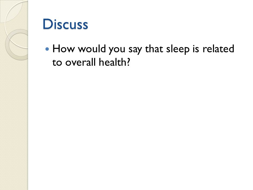 Discuss How would you say that sleep is related to overall health