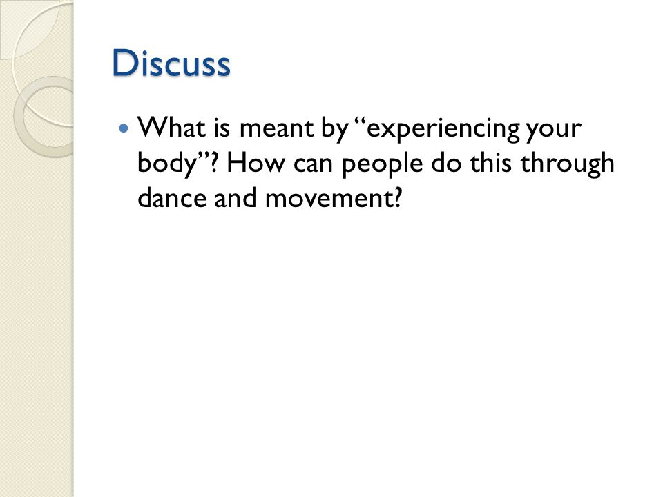 Discuss What is meant by experiencing your body .