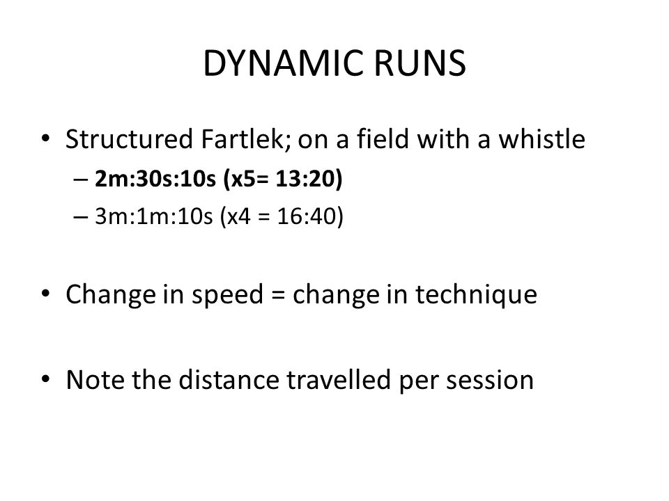 DYNAMIC RUNS Structured Fartlek; on a field with a whistle