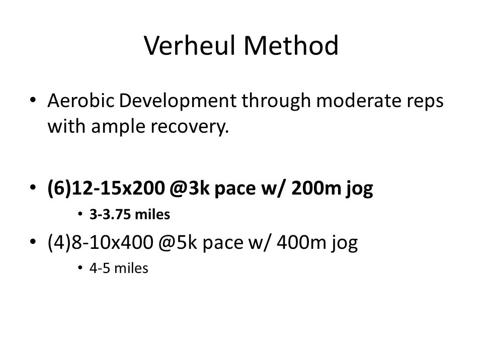 Verheul Method Aerobic Development through moderate reps with ample recovery. (6)12-15x200 @3k pace w/ 200m jog.