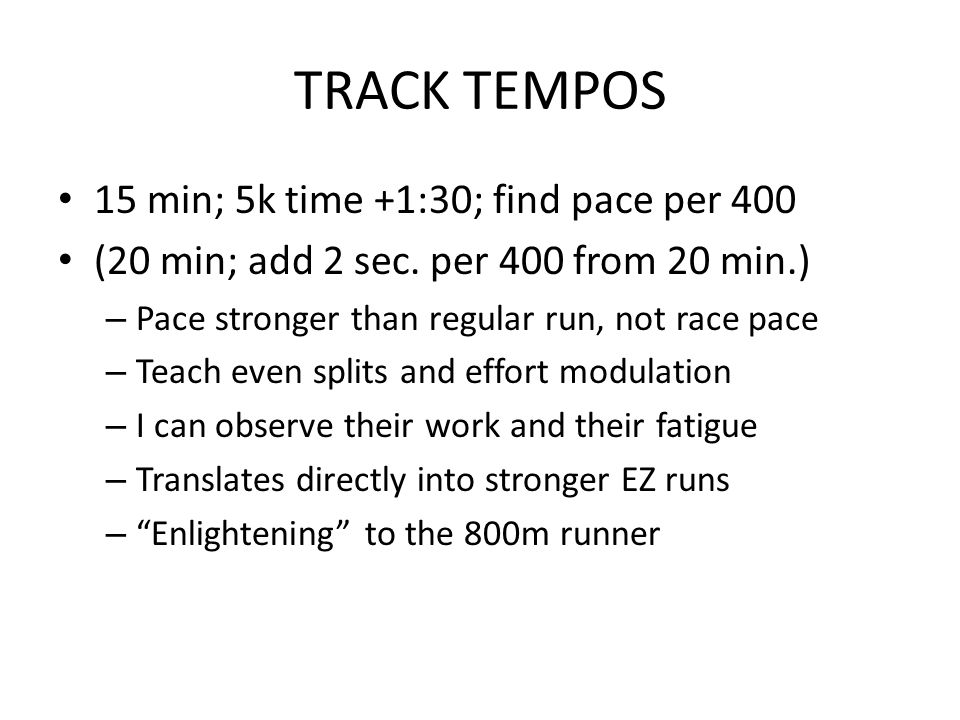 TRACK TEMPOS 15 min; 5k time +1:30; find pace per 400