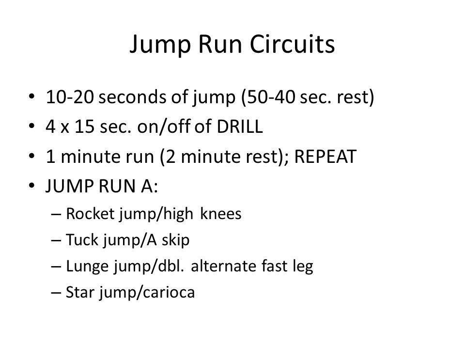 Jump Run Circuits 10-20 seconds of jump (50-40 sec. rest)