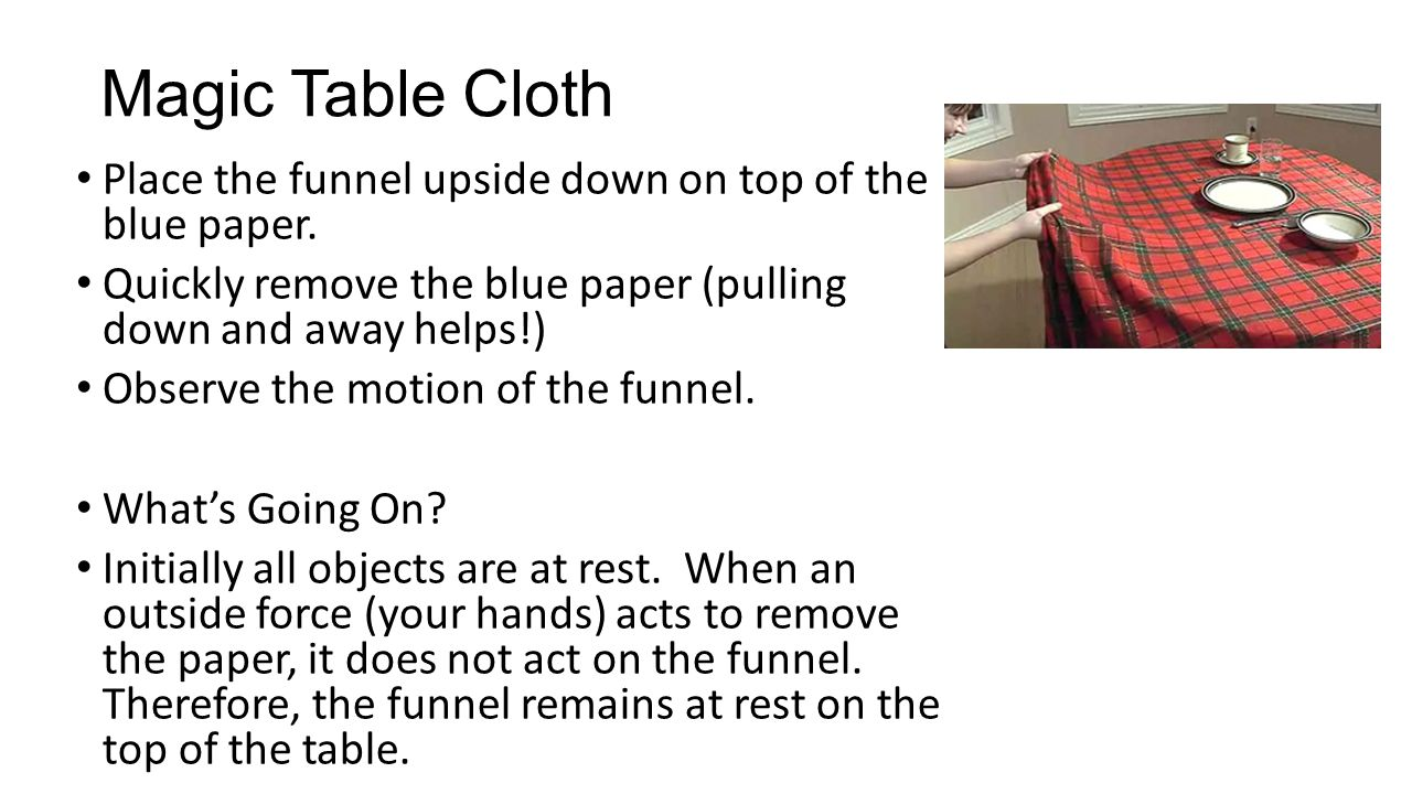 Magic Table Cloth Place the funnel upside down on top of the blue paper. Quickly remove the blue paper (pulling down and away helps!)