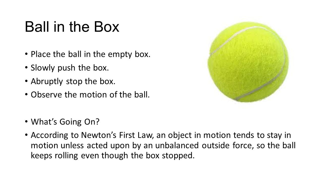 Ball in the Box Place the ball in the empty box. Slowly push the box.