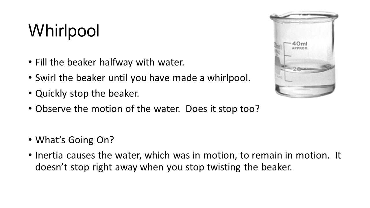 Whirlpool Fill the beaker halfway with water.