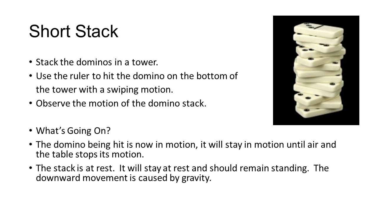 Short Stack Stack the dominos in a tower.