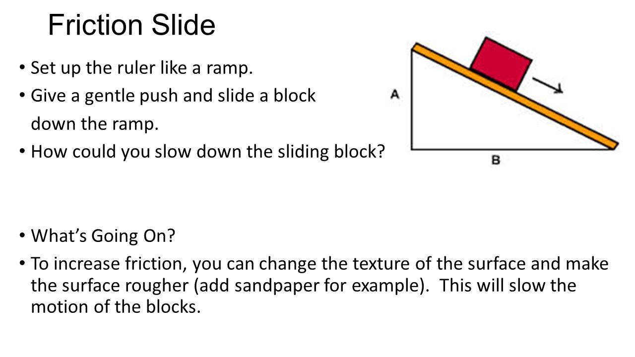Friction Slide Set up the ruler like a ramp.