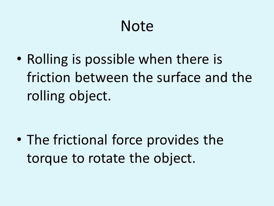 Note Rolling is possible when there is friction between the surface and the rolling object.
