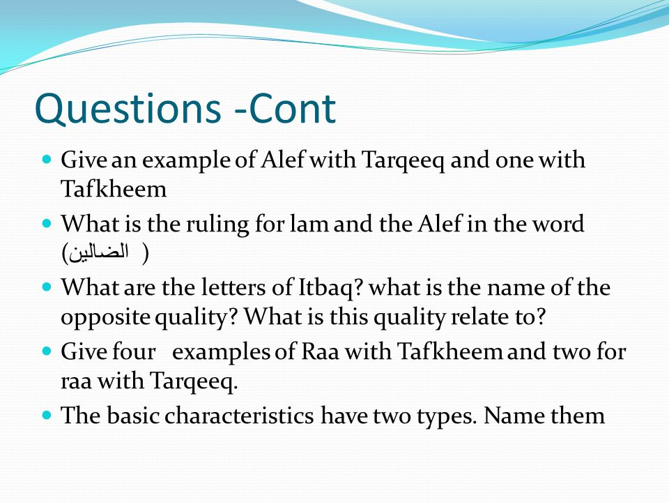Questions -Cont Give an example of Alef with Tarqeeq and one with Tafkheem. What is the ruling for lam and the Alef in the word (الضالين )