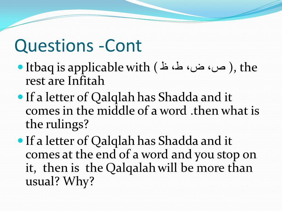 Questions -Cont Itbaq is applicable with ( ص، ض، ط، ظ ), the rest are Infitah.