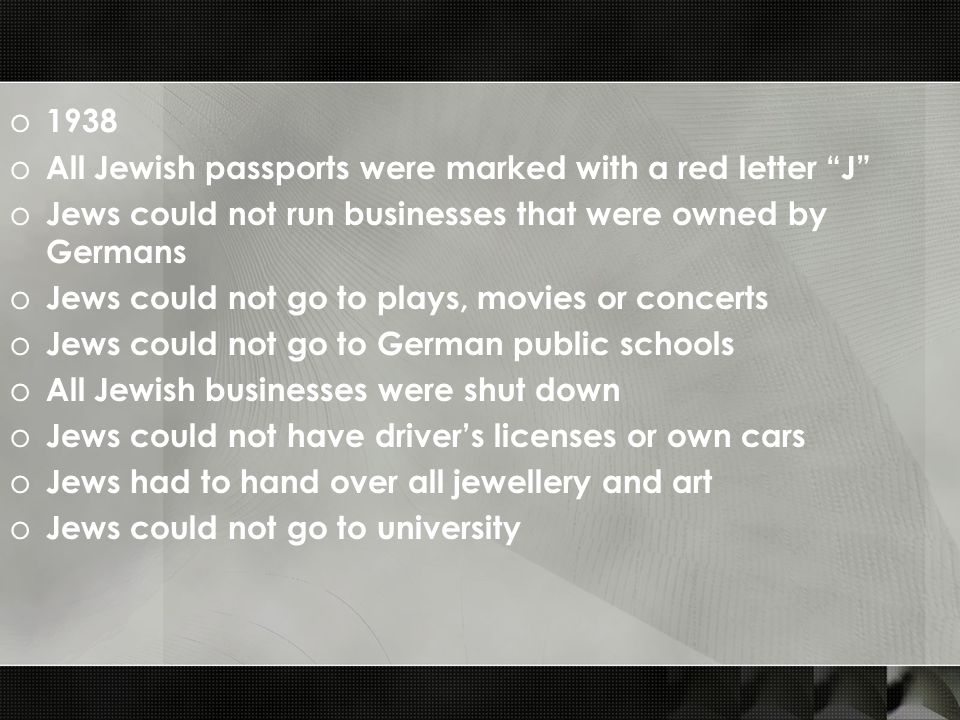 1938 All Jewish passports were marked with a red letter J Jews could not run businesses that were owned by Germans.