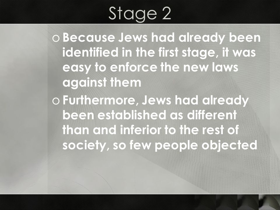 Stage 2 Because Jews had already been identified in the first stage, it was easy to enforce the new laws against them.