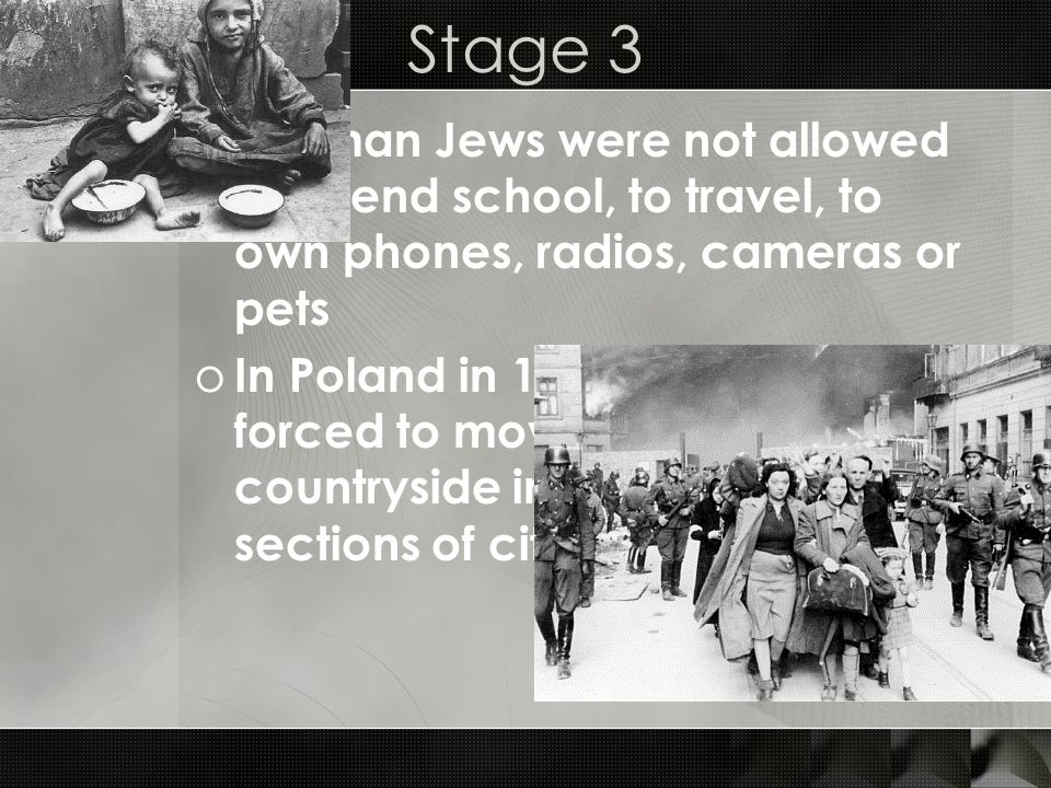 Stage 3 German Jews were not allowed to attend school, to travel, to own phones, radios, cameras or pets.