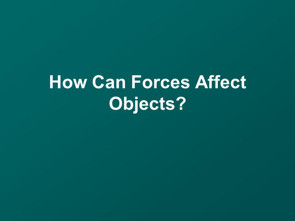 How Can Forces Affect Objects