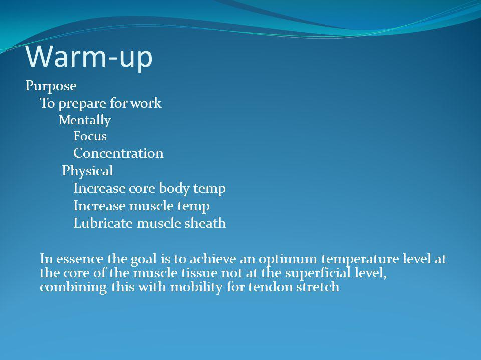 Warm-up Purpose To prepare for work Concentration Physical
