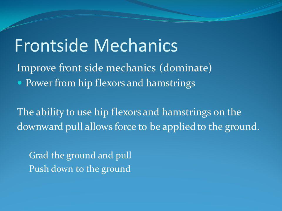 Frontside Mechanics Improve front side mechanics (dominate)