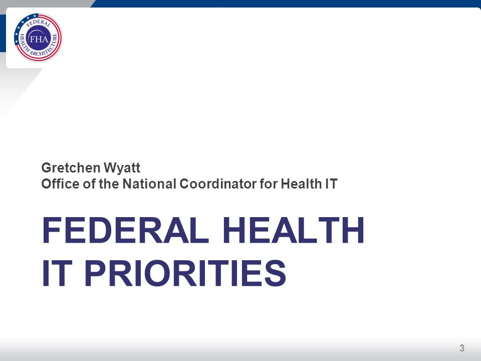 Gretchen Wyatt Office of the National Coordinator for Health IT FEDERAL HEALTH IT PRIORITIES