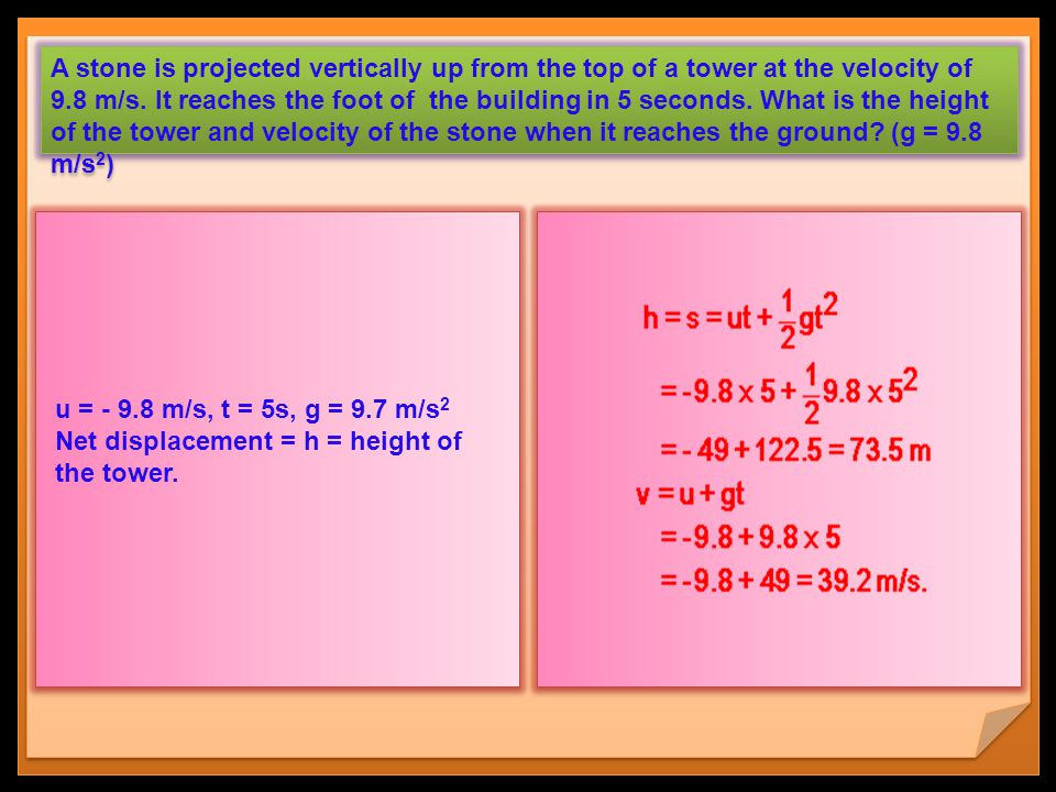 A stone is projected vertically up from the top of a tower at the velocity of 9.8 m/s. It reaches the foot of the building in 5 seconds. What is the height of the tower and velocity of the stone when it reaches the ground (g = 9.8 m/s2)