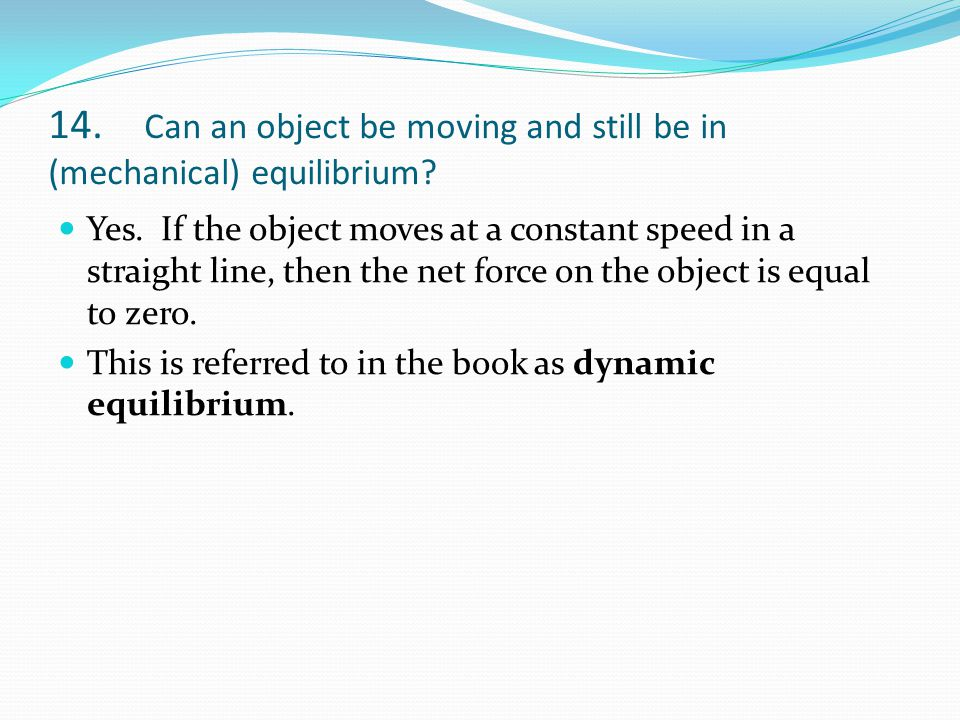 14. Can an object be moving and still be in (mechanical) equilibrium