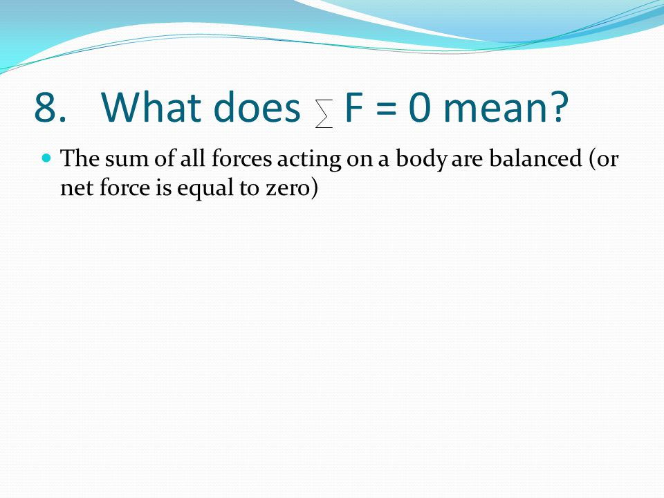 8. What does F = 0 mean.