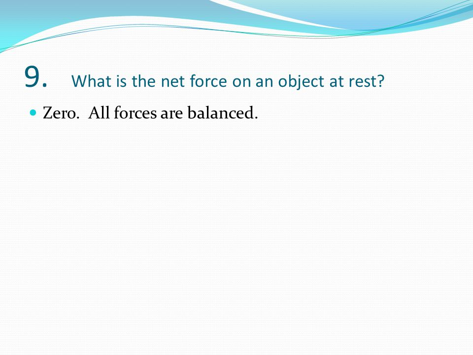 9. What is the net force on an object at rest