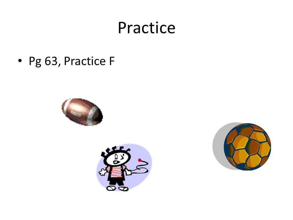Practice Pg 63, Practice F