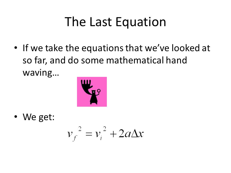 The Last Equation If we take the equations that we've looked at so far, and do some mathematical hand waving…