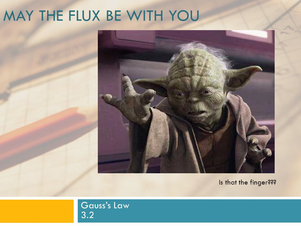 May the flux be with you Is that the finger Gauss's Law 3.2