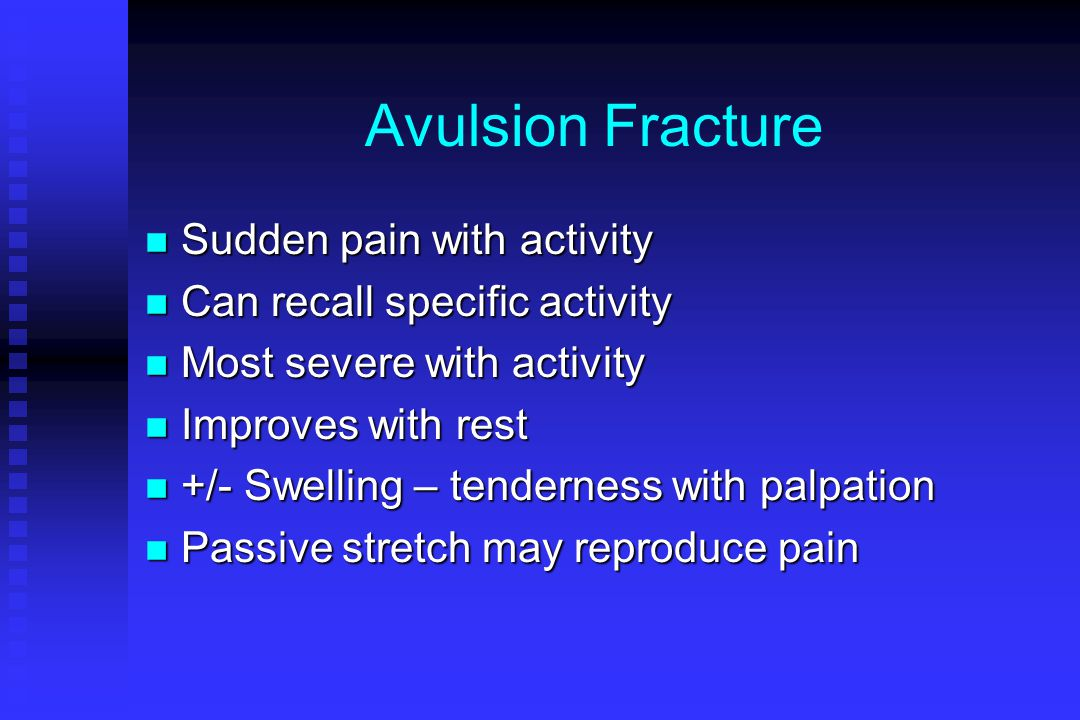 Avulsion Fracture Sudden pain with activity