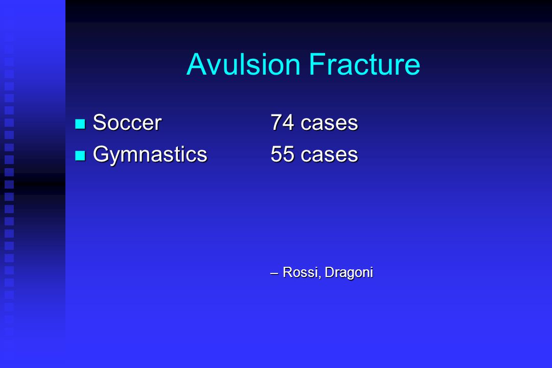 Avulsion Fracture Soccer 74 cases Gymnastics 55 cases Rossi, Dragoni