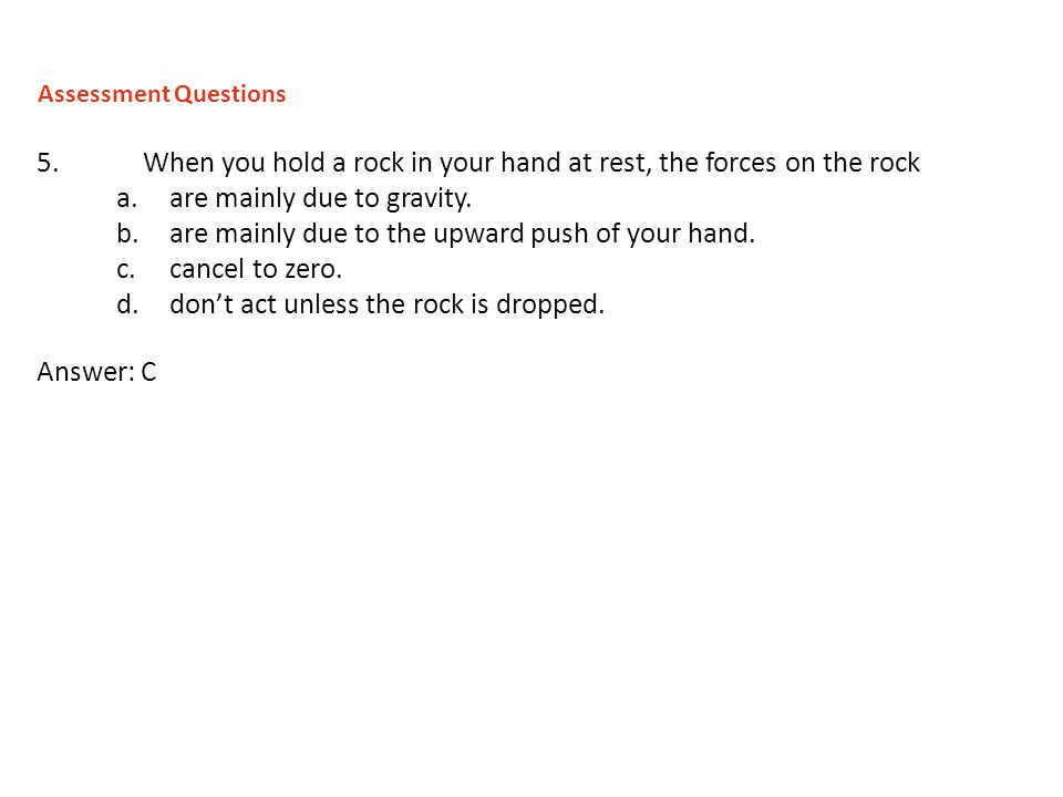 5. When you hold a rock in your hand at rest, the forces on the rock