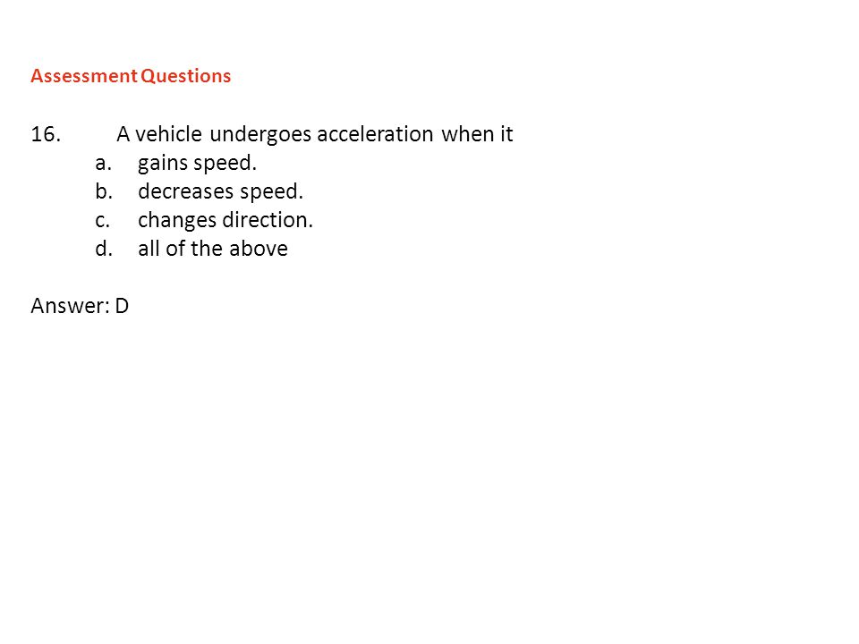 16. A vehicle undergoes acceleration when it gains speed.