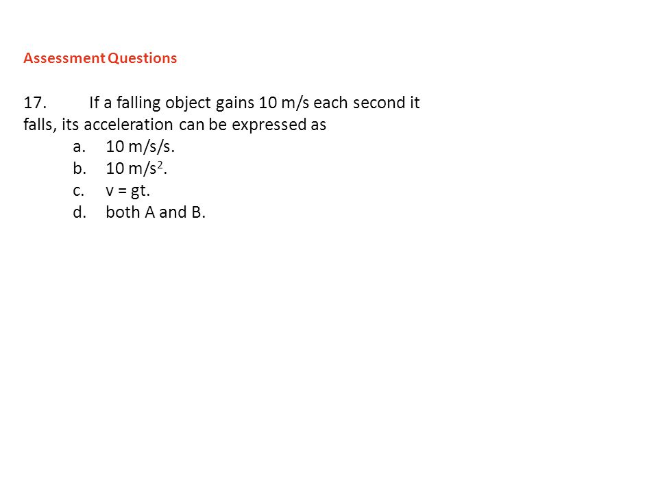 Assessment Questions 17. If a falling object gains 10 m/s each second it falls, its acceleration can be expressed as.