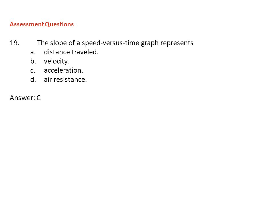 19. The slope of a speed-versus-time graph represents