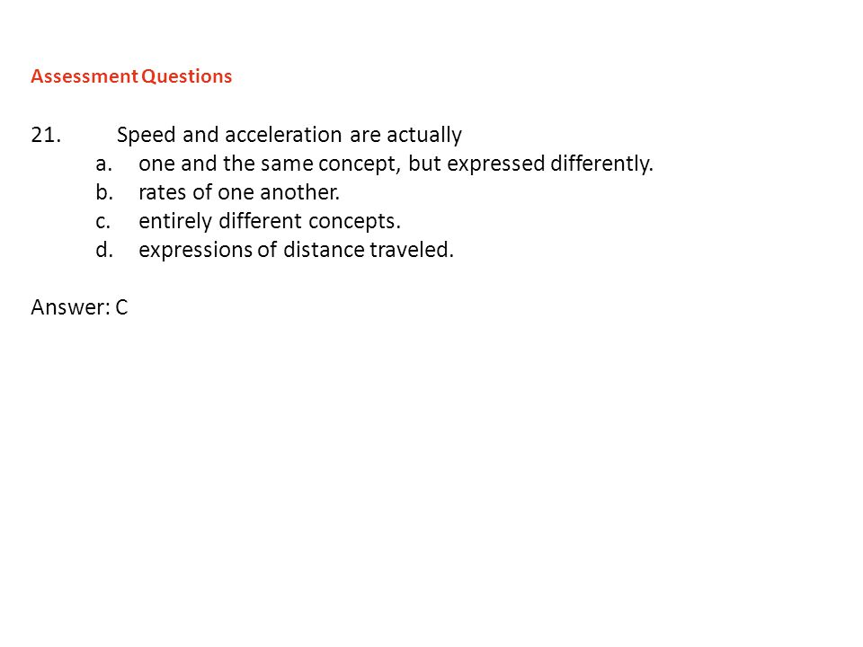 21. Speed and acceleration are actually