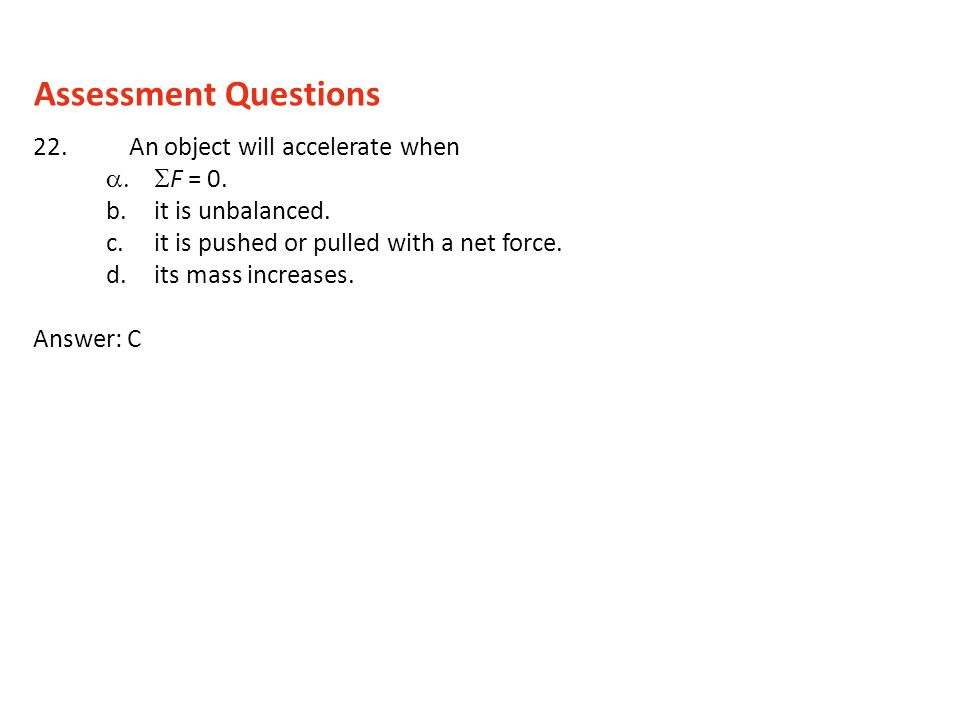 Assessment Questions 22. An object will accelerate when SF = 0.