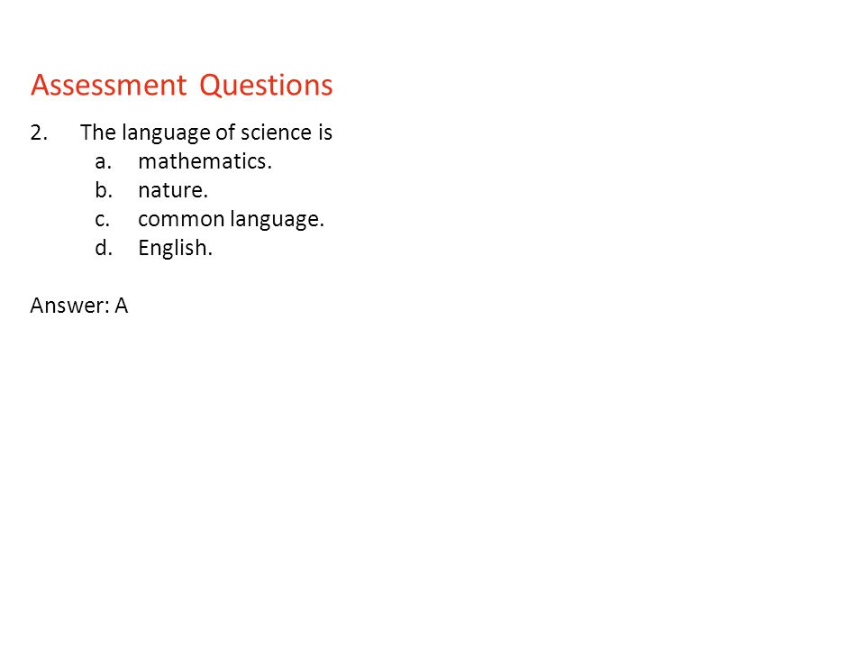 Assessment Questions The language of science is mathematics. nature.