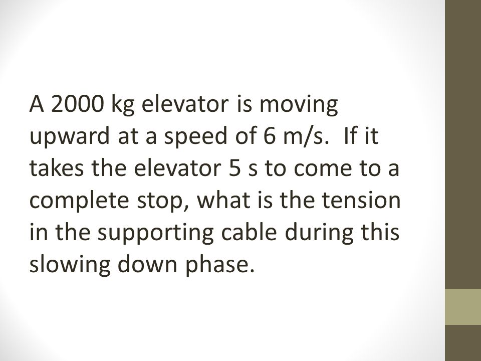 A 2000 kg elevator is moving upward at a speed of 6 m/s