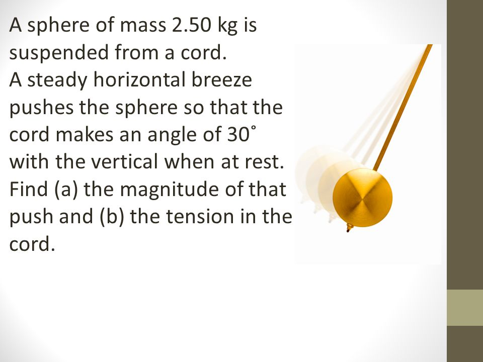 A sphere of mass 2. 50 kg is suspended from a cord