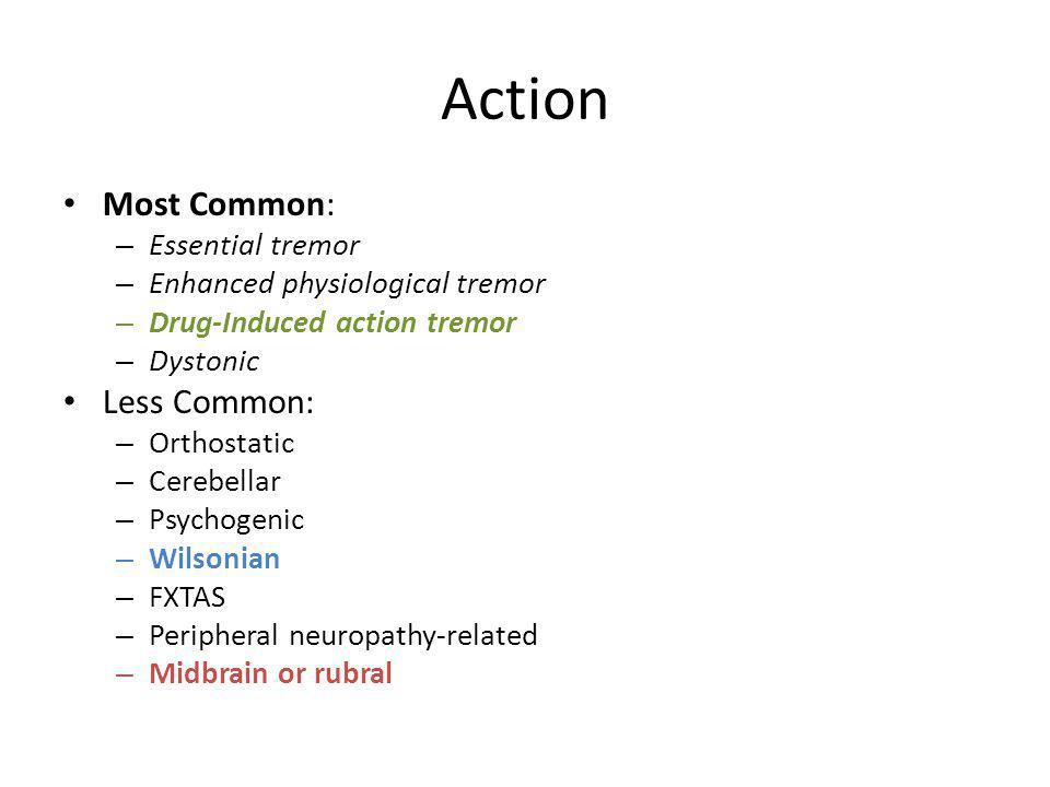 Action Most Common: Less Common: Essential tremor
