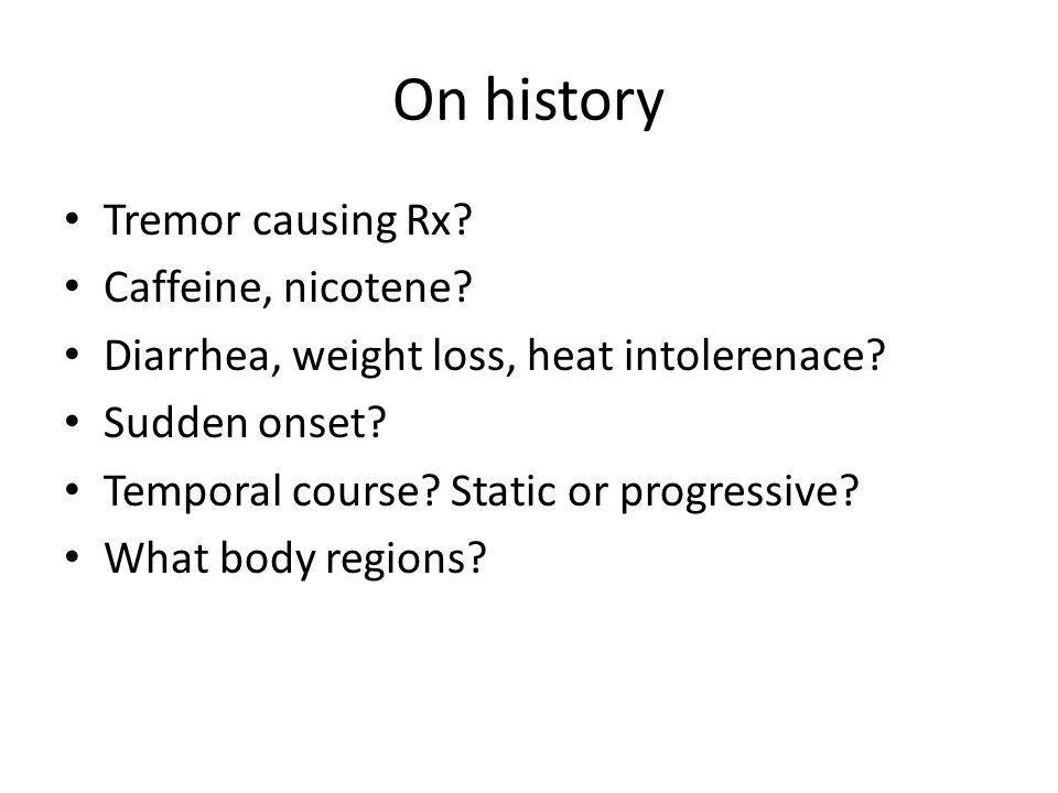 On history Tremor causing Rx Caffeine, nicotene
