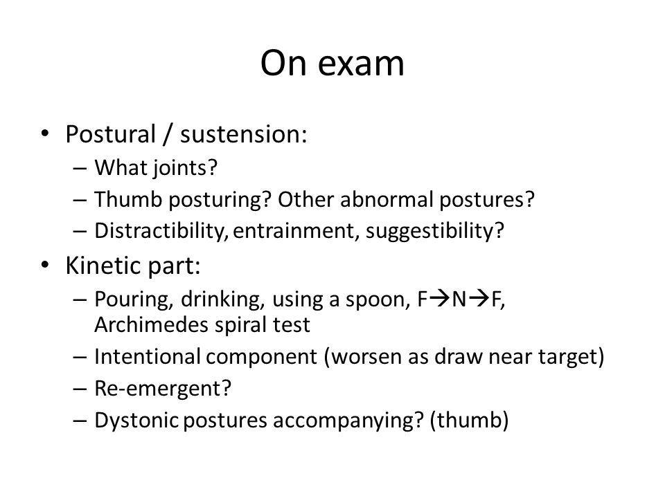 On exam Postural / sustension: Kinetic part: What joints