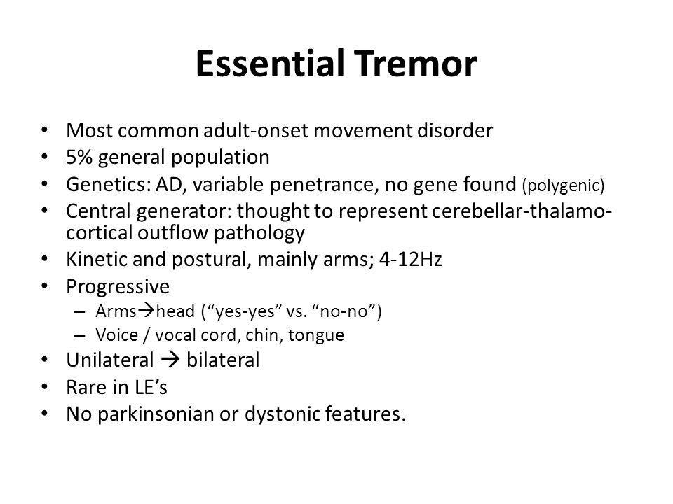 Essential Tremor Most common adult-onset movement disorder